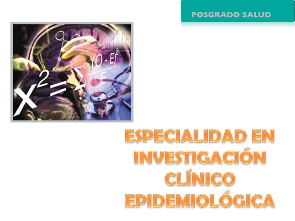 ESPECIALIDAD EN INVESTIGACIÓN CLÍNICO EPIDEMIOLOGICA